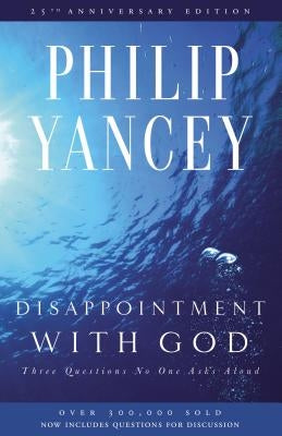 Disappointment with God: Three Questions No One Asks Aloud by Yancey, Philip