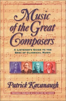 Music of the Great Composers: A Listener's Guide to the Best of Classical Music by Kavanaugh, Patrick