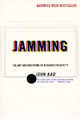 Jamming: Art and Discipline of Corporate Creativity, the by Kao, John