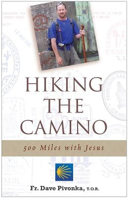 Hiking the Camino: 500 Miles with Jesus by Pivonka, Dave