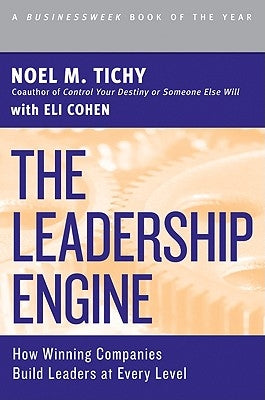 The Leadership Engine: How Winning Companies Build Leaders at Every Level by Tichy, Noel M.