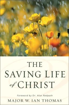 The Saving Life of Christ by Thomas, W. Ian