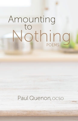 Amounting to Nothing: Poems by Quenon, Paul