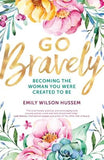 Go Bravely: Becoming the Woman You Were Created to Be by Hussem, Emily Wilson