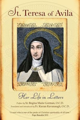St. Teresa of Avila: Her Life in Letters by Teresa of Avila