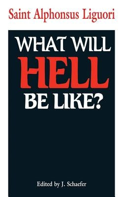 What Will Hell Be Like? by Liguori