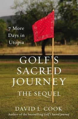 Golf's Sacred Journey, the Sequel: 7 More Days in Utopia by Cook, David L.