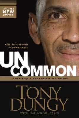 Uncommon: Finding Your Path to Significance by Dungy, Tony