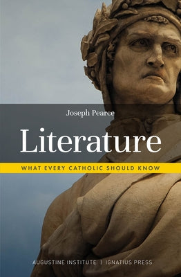Literature: What Every Catholic Should Know by Pearce, Joseph
