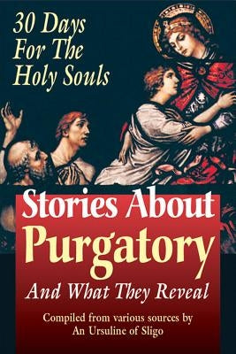 Stories about Purgatory: And What They Reveal by An Ursiline of Sligo