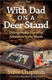 With Dad on a Deer Stand: Unforgettable Stories of Adventure in the Woods by Chapman, Steve