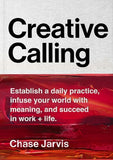 Creative Calling: Establish a Daily Practice, Infuse Your World with Meaning, and Succeed in Work + Life by Jarvis, Chase