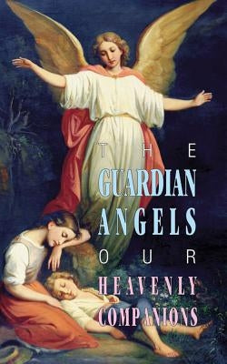 The Guardian Angels: Our Heavenly Companions by Anonymous