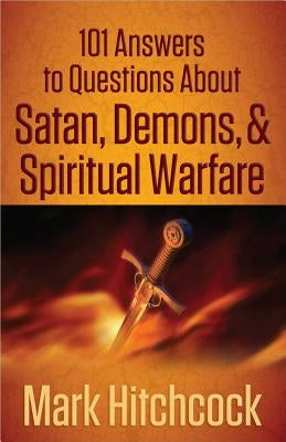 101 Answers to Questions about Satan, Demons, & Spiritual Warfare by Hitchcock, Mark