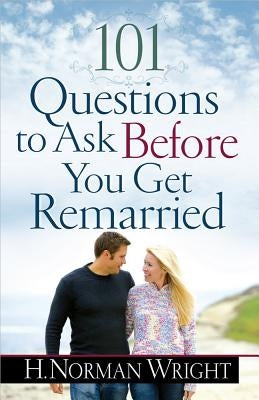 101 Questions to Ask Before You Get Remarried by Wright, H. Norman