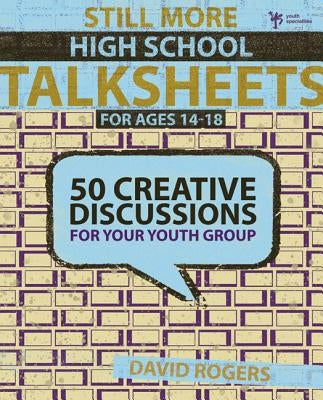 Still More High School Talksheets: 50 Creative Discussions for Your Youth Group by Rogers, David W.