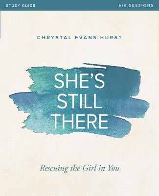 She's Still There Study Guide: Rescuing the Girl in You by Hurst, Chrystal Evans