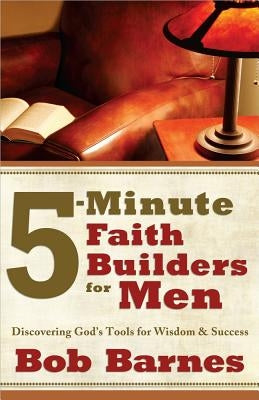 5-Minute Faith Builders for Men: Discovering God's Tools for Wisdom and Success by Barnes, Bob