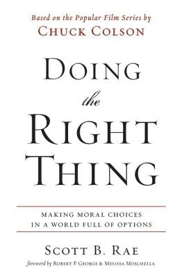 Doing the Right Thing: Making Moral Choices in a World Full of Options by Rae, Scott