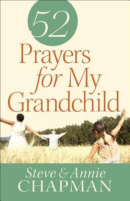 52 Prayers for My Grandchild by Chapman, Steve