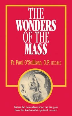 The Wonders of the Mass by O'Sullivan, Paul