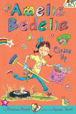 Amelia Bedelia Chapter Book #6: Amelia Bedelia Cleans Up by Parish, Herman