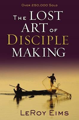 The Lost Art of Disciple Making by Eims, Leroy