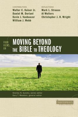 Four Views on Moving Beyond the Bible to Theology by Gundry, Stanley N.