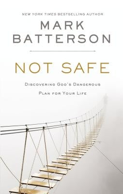 Not Safe: Discovering God's Dangerous Plan for Your Life by Batterson, Mark