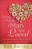 What Makes a Man Feel Loved: Understanding What Your Husband Really Wants by Barnes, Bob