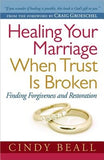 Healing Your Marriage When Trust Is Broken by Beall, Cindy