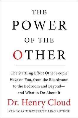 The Power of the Other: The Startling Effect Other People Have on You, from the Boardroom to the Bedroom and Beyond-And What to Do about It by Cloud, Henry