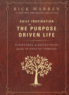 Daily Inspiration for the Purpose Driven Life: Scriptures and Reflections from the 40 Days of Purpose by Warren, Rick