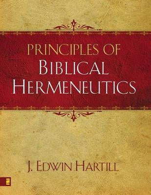 Principles of Biblical Hermeneutics by Hartill, J. Edwin