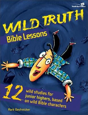Wild Truth Bible Lessons by Oestreicher, Mark