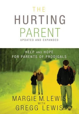 The Hurting Parent: Help and Hope for Parents of Prodigals by Lewis, Margie M.