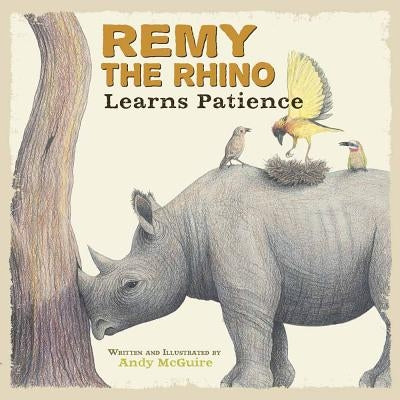 Remy the Rhino Learns Patience by McGuire, Andy