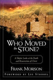 Who Moved the Stone?: A Skeptic Looks at the Death and Resurrection of Christ by Morison, Frank
