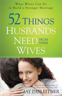52 Things Husbands Need from Their Wives by Payleitner, Jay