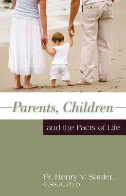 Parents, Children and the Facts of Life by Sattler, Henry V.