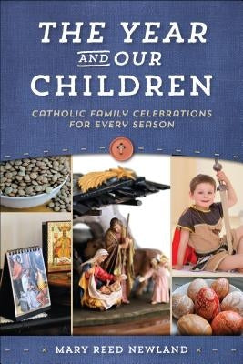 The Year and Our Children: Catholic Family Celebrations for Every Season by Newland, Mary Reed