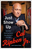 Just Show Up: And Other Enduring Values from Baseball's Iron Man by Ripken, Cal, Jr.