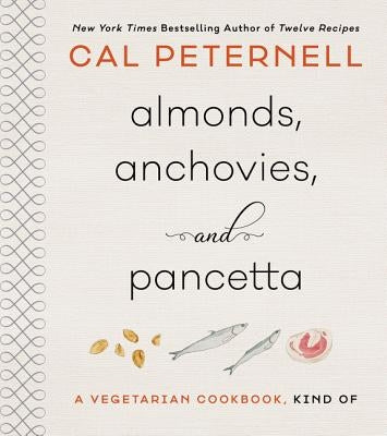 Almonds, Anchovies, and Pancetta: A Vegetarian Cookbook, Kind of by Peternell, Cal