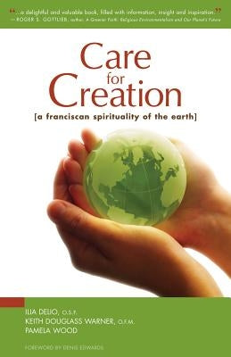 Care for Creation: A Franciscan Spirituality of the Earth by Delio, Ilia
