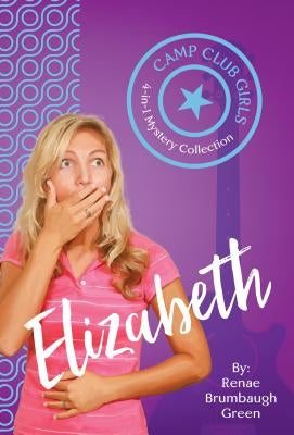 Camp Club Girls: Elizabeth by Brumbaugh Green, Renae