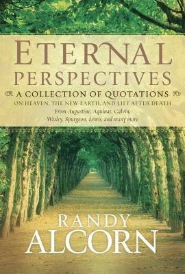 Eternal Perspectives: A Collection of Quotations on Heaven, the New Earth, and Life After Death by Alcorn, Randy