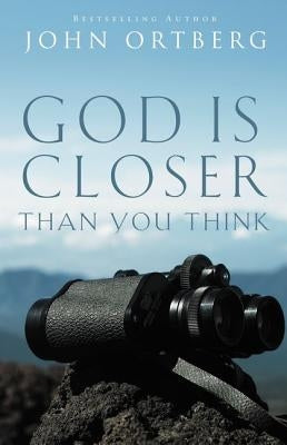 God Is Closer Than You Think by Ortberg, John