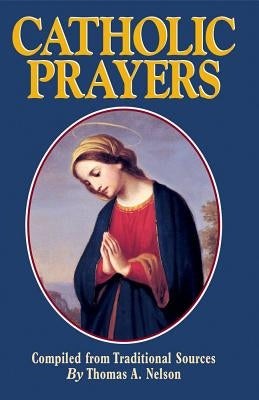 Catholic Prayers by Nelson, Thomas a.