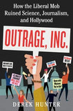 Outrage, Inc.: How the Liberal Mob Ruined Science, Journalism, and Hollywood by Hunter, Derek