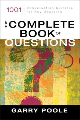 The Complete Book of Questions: 1001 Conversation Starters for Any Occasion by Poole, Garry D.